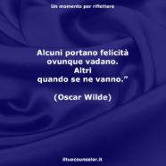 """""""Alcuni portano felicità ovunque vadano. Altri quando se ne vanno."""" (Oscar Wilde)"""
