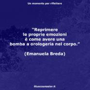 """""""Reprimere le proprie emozioni è come avere una bomba a orologeria nel corpo."""" (Emanuela Breda)"""
