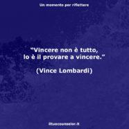 """""""Vincere non è tutto, lo è il provare a vincere."""" (Vince Lombardi)"""